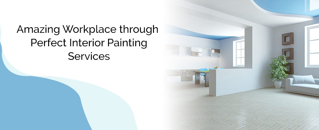 Amazing Workplace through Perfect Interior Painting Services